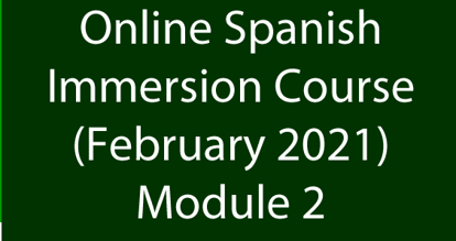 Online Spanish Immersion Course February 2021 Module 2