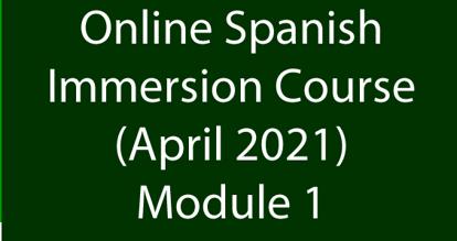 Online Spanish Immersion Course April 2021 Module 1